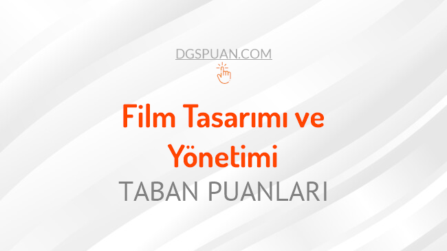 DGS Film Tasarımı ve Yönetimi 2021 Taban Puanları ve Kontenjanları