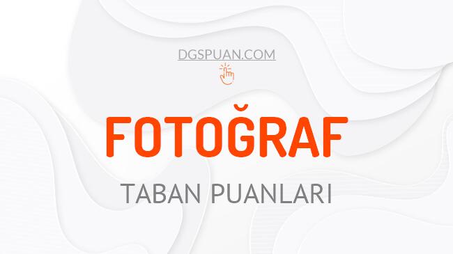DGS Fotoğraf 2021 Taban Puanları ve Kontenjanları