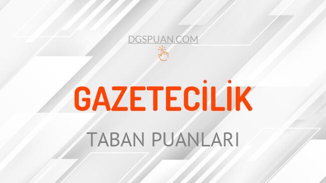 DGS Gazetecilik 2021 Taban Puanları ve Kontenjanları