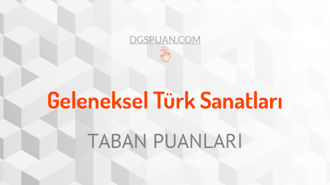DGS Geleneksel Türk Sanatları 2021 Taban Puanları ve Kontenjanları