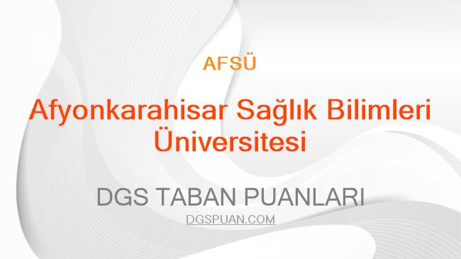 DGS Afyonkarahisar Sağlık Bilimleri Üniversitesi 2021 Taban Puanları
