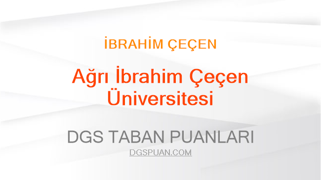 DGS Ağrı İbrahim Çeçen Üniversitesi 2021 Taban Puanları