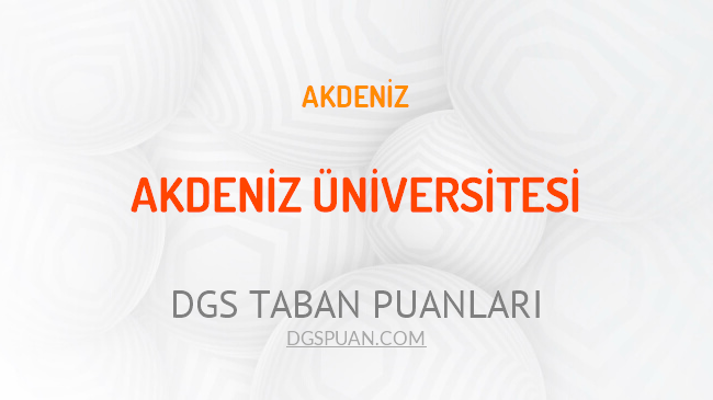 DGS Akdeniz Üniversitesi 2021 Taban Puanları