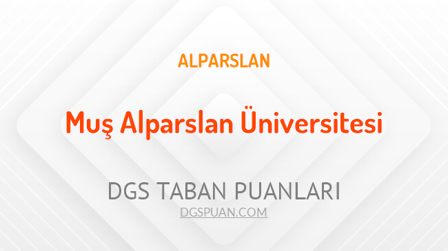 DGS Muş Alparslan Üniversitesi 2021 Taban Puanları