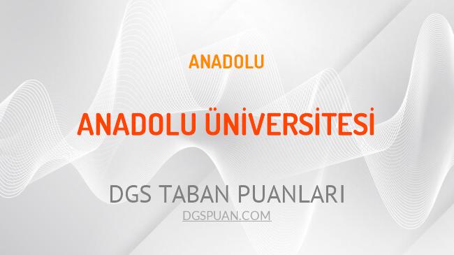 DGS Anadolu Üniversitesi 2021 Taban Puanları