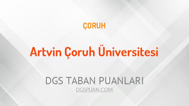 DGS Artvin Çoruh Üniversitesi 2021 Taban Puanları