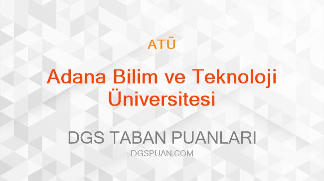 DGS Adana Bilim ve Teknoloji Üniversitesi 2021 Taban Puanları