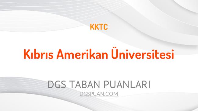 DGS Kıbrıs Amerikan Üniversitesi 2021 Taban Puanları