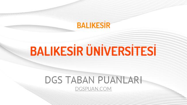 DGS Balıkesir Üniversitesi 2021 Taban Puanları