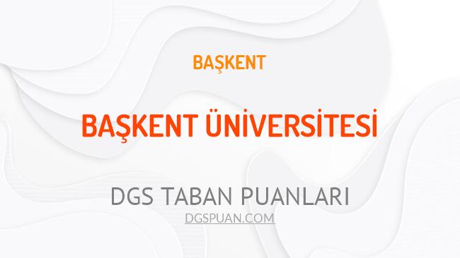 DGS Başkent Üniversitesi 2021 Taban Puanları