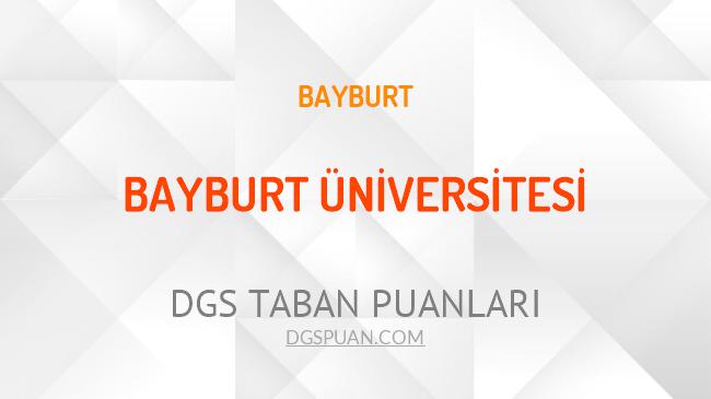 DGS Bayburt Üniversitesi 2021 Taban Puanları
