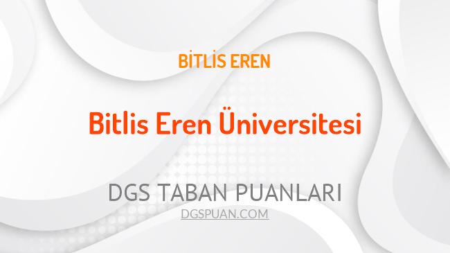 DGS Bitlis Eren Üniversitesi 2021 Taban Puanları