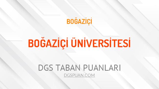 DGS Boğaziçi Üniversitesi 2021 Taban Puanları
