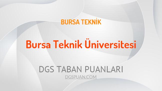DGS Bursa Teknik Üniversitesi 2021 Taban Puanları