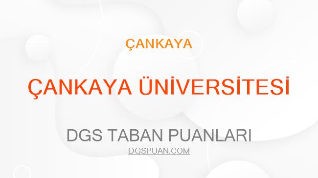 DGS Çankaya Üniversitesi 2021 Taban Puanları