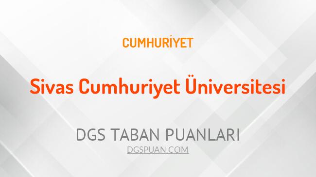 DGS Sivas Cumhuriyet Üniversitesi 2021 Taban Puanları