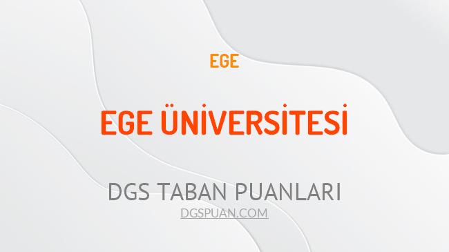 DGS Ege Üniversitesi 2021 Taban Puanları