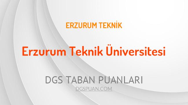 DGS Erzurum Teknik Üniversitesi 2021 Taban Puanları
