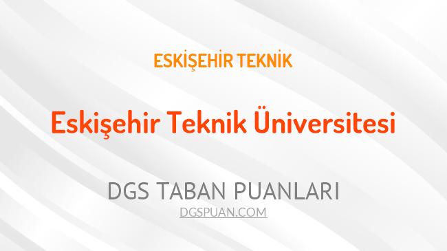 DGS Eskişehir Teknik Üniversitesi 2021 Taban Puanları