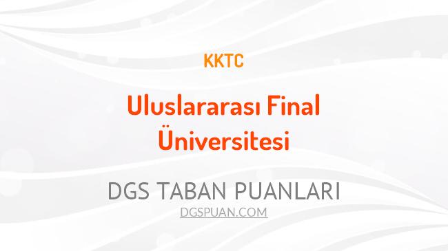 DGS Uluslararası Final Üniversitesi 2021 Taban Puanları