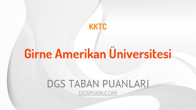 DGS Girne Amerikan Üniversitesi 2021 Taban Puanları