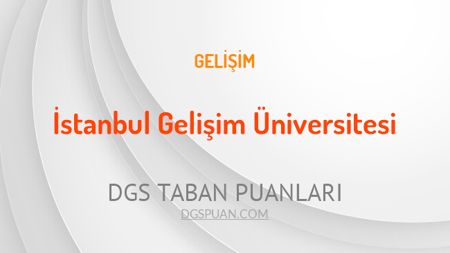 DGS İstanbul Gelişim Üniversitesi 2021 Taban Puanları