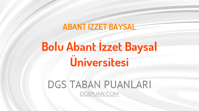DGS Bolu Abant İzzet Baysal Üniversitesi 2021 Taban Puanları