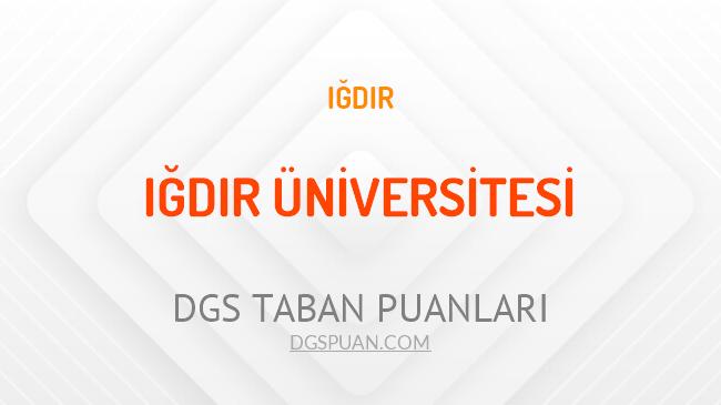 DGS Iğdır Üniversitesi 2021 Taban Puanları