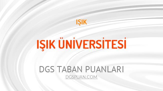 DGS Işık Üniversitesi 2021 Taban Puanları