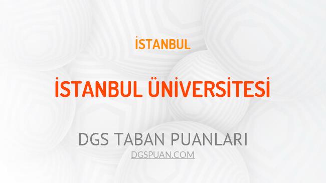 DGS İstanbul Üniversitesi 2021 Taban Puanları