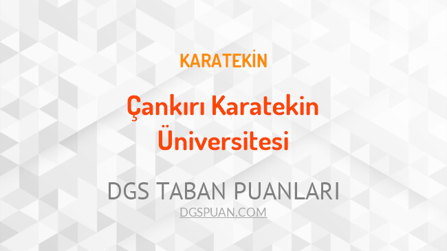 DGS Çankırı Karatekin Üniversitesi 2021 Taban Puanları