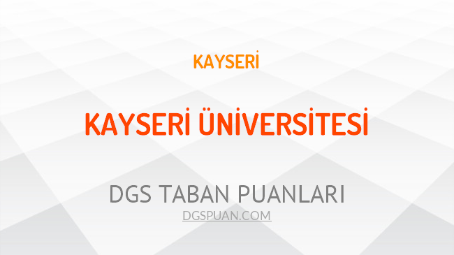 DGS Kayseri Üniversitesi 2021 Taban Puanları