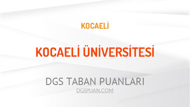 DGS Kocaeli Üniversitesi 2021 Taban Puanları