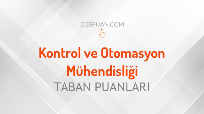 DGS Kontrol ve Otomasyon Mühendisliği 2021 Taban Puanları