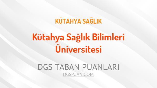 DGS Kütahya Sağlık Bilimleri Üniversitesi 2021 Taban Puanları