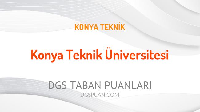 DGS Konya Teknik Üniversitesi 2021 Taban Puanları