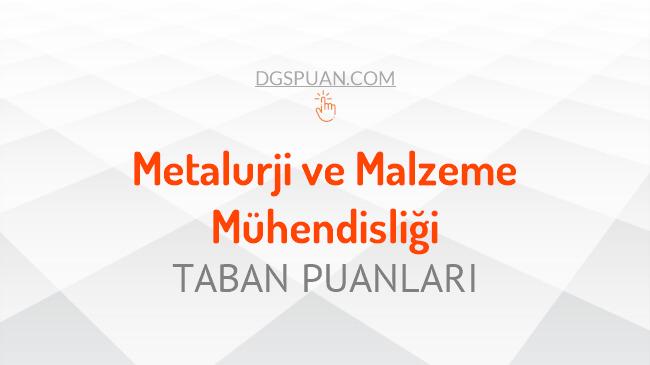 DGS Metalurji ve Malzeme Mühendisliği 2021 Taban Puanları