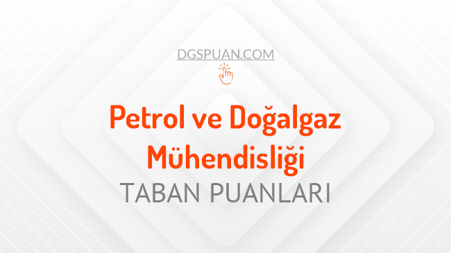 DGS Petrol ve Doğalgaz Mühendisliği 2021 Taban Puanları