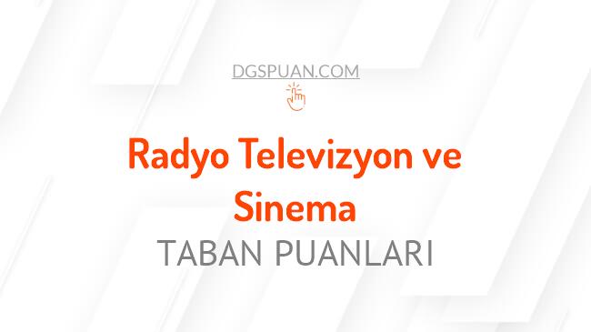 DGS Radyo Televizyon ve Sinema 2021 Taban Puanları