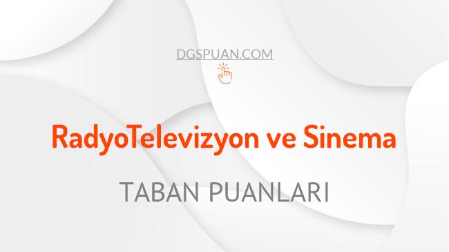 DGS Radyo Televizyon ve Sinema 2021 Taban Puanları ve Kontenjanları