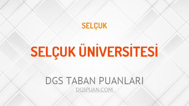 DGS Selçuk Üniversitesi 2021 Taban Puanları