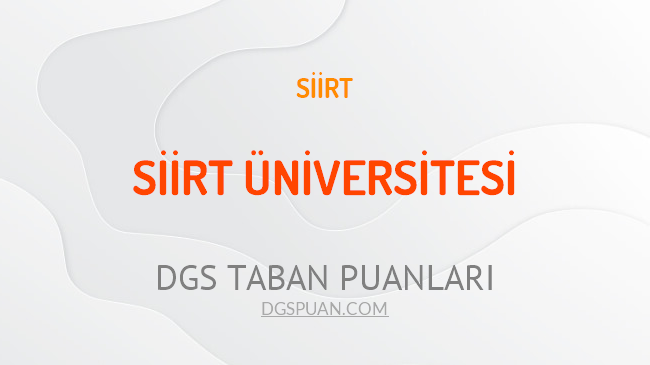 DGS Siirt Üniversitesi 2021 Taban Puanları