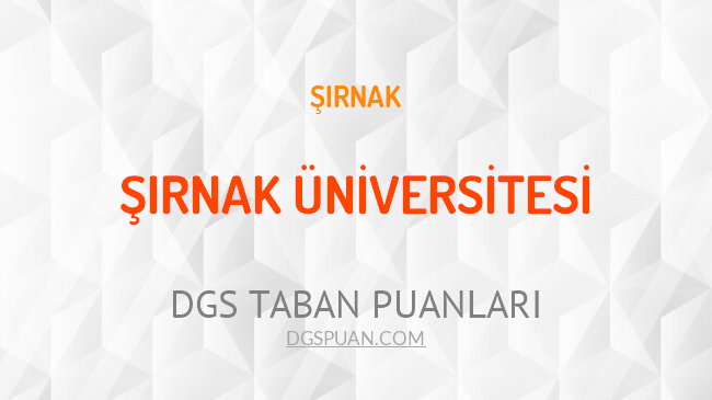 DGS Şırnak Üniversitesi 2021 Taban Puanları