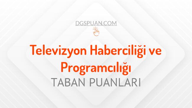 DGS Televizyon Haberciliği ve Programcılığı 2021 Taban Puanları