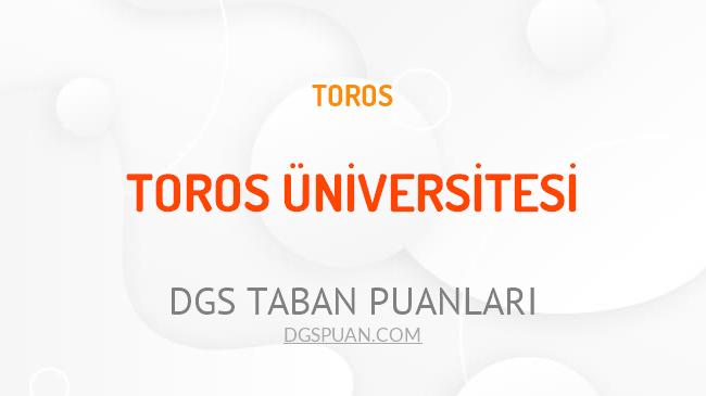 DGS Toros Üniversitesi 2021 Taban Puanları