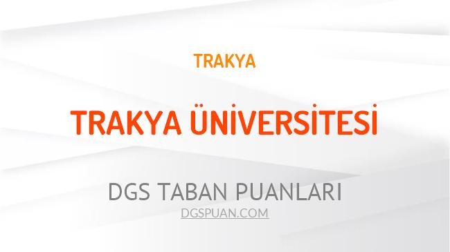 DGS Trakya Üniversitesi 2021 Taban Puanları