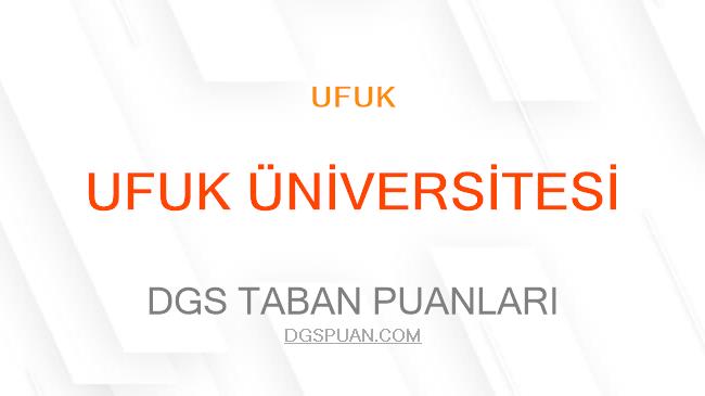 DGS Ufuk Üniversitesi 2021 Taban Puanları