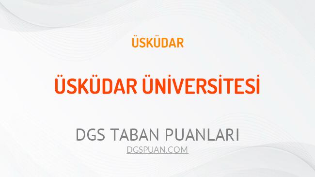 DGS Üsküdar Üniversitesi 2021 Taban Puanları
