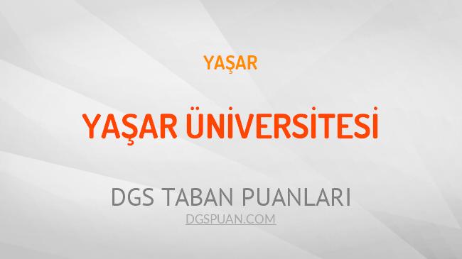 DGS Yaşar Üniversitesi 2021 Taban Puanları