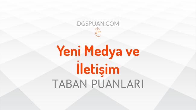 DGS Yeni Medya ve İletişim 2021 Taban Puanları ve Kontenjanları